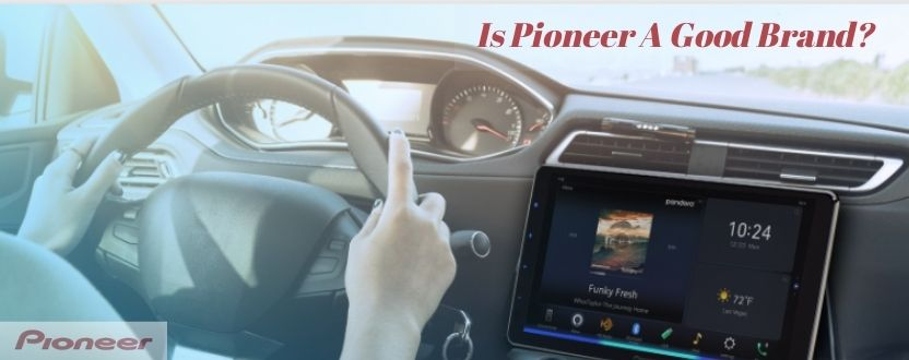 Is Pioneer A Good Brand